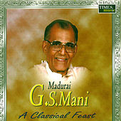 A Classical Feast by Madurai G.S. Mani