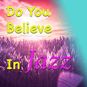 Do You Believe In Jazz by Various Artists