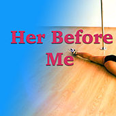 Her Before Me by Various Artists
