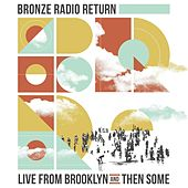 Live from Brooklyn and Then Some by Bronze Radio Return