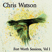 Fort Worth Sessions, Vol 1 by Chris Watson