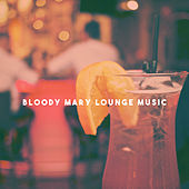 Bloody Mary Lounge Music by Various Artists