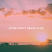 After Party Beach Club by Various Artists