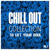 Chill Out Collection, to Lift Your Soul, Vol. 2 by Various Artists
