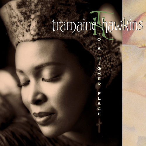 To A Higher Place by Tramaine Hawkins