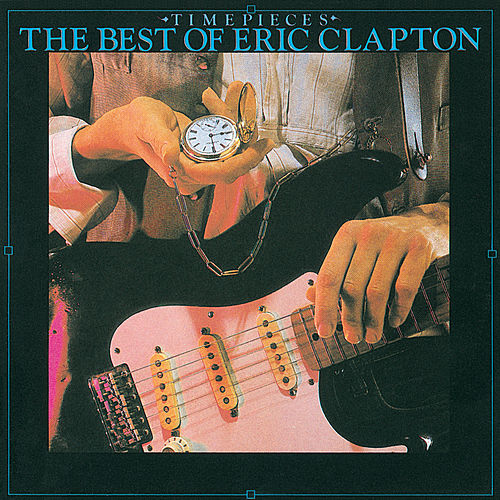Timepieces-The Best Of Eric Clapton by Eric Clapton