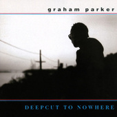 Deepcut To Nowhere by Graham Parker