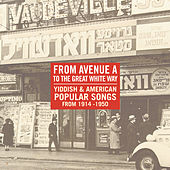 From Avenue A To The Great White Way: Yiddish & American Popular Songs 1914-1950 by Various Artists