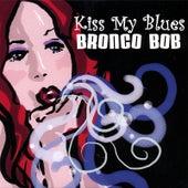 Kiss My Blues by Bronco Bob