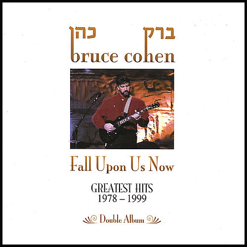 Fall Upon Us Now • Greatest Hits 1978-1999 by Bruce Cohen