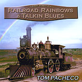 Railroad Rainbows and Talkin' Blues by Tom Pacheco