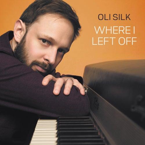 Where I Left Off by Oli Silk