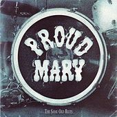 The Same Old Blues by Proud Mary
