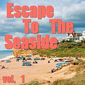 Escape To The Seaside, vol. 1 by Various Artists