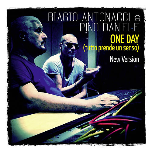 One Day (Tutto prende un senso) (New Version) di Biagio Antonacci