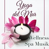 Yoga del Mar: Wellness Spa Musik Cafe & Naturgeräusche Entspannungsmusik Klangkulissen, Yoga Musik & Tiefenentspannung Atmospheres von Various Artists