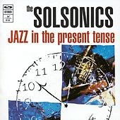 Jazz in the Present Tense by The Solsonics