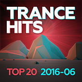 Trance Hits Top 20 - 2016-06 by Various Artists