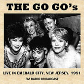 Emerald City, New Jersey, 1981 (FM Radio Broadcast) by The Go-Go's