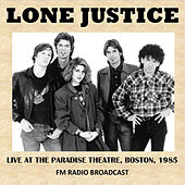 Live at the Paradise Theatre, Boston, 1985 (Fm Radio Broadcast) by Lone Justice