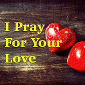 I Pray For Your Love de Various Artists
