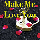 Make Me Love You by Various Artists