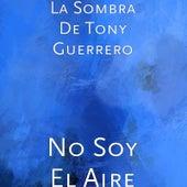 No Soy El Aire by La Sombra De Tony Guerrero