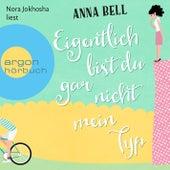 Eigentlich bist du gar nicht mein Typ (Ungekürzte Lesung) von Anna Bell
