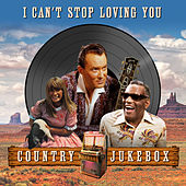 I Can't Stop Loving You (Country Jukebox) by Various Artists