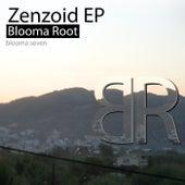 Zenzoid EP von Blooma Root