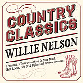 Country Classics - Willie Nelson by Willie Nelson