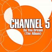 Do You Dream  (The Album) von Channel 5
