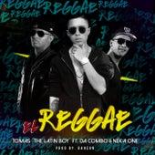 El Reggae (feat. Neka One & Da Combo) by Tomas the Latin Boy
