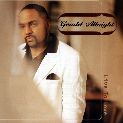 Live To Love by Gerald Albright