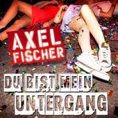 Du bist mein Untergang von Axel Fischer