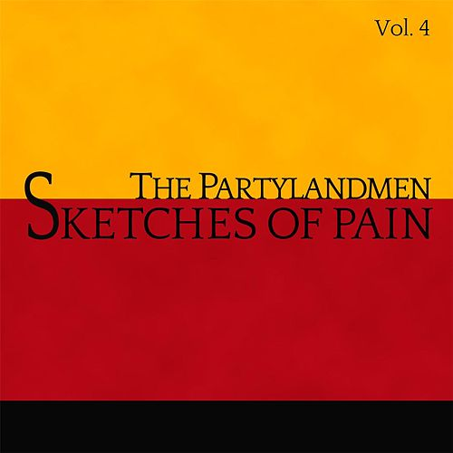 Sketches of Pain, Vol. 4 by The Partylandmen