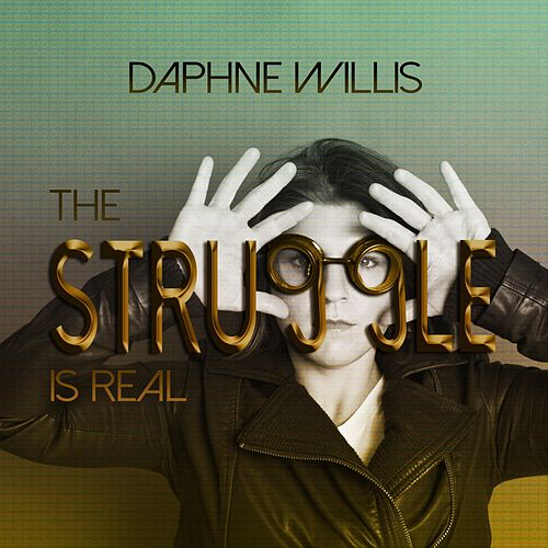 The Struggle Is Real by Daphne Willis