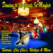 Dancing to the Greats In Mayfair : Foxtrots, Cha Cha's Waltzes and More by Various Artists