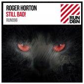 Still Bad! by Roger Horton