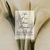 Old Song Resung: Works by Cadman/Farwell/Griffes/Ives by baritone William Parker