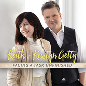 Facing A Task Unfinished by Keith & Kristyn Getty