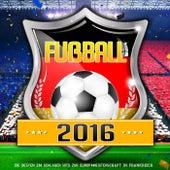 Fussball 2016 - Die besten EM Schlager HIts zur Europameisterschaft in Frankreich von Various Artists