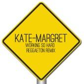 Working so Hard (Reggaeton Remix) van Kate-Margret