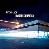 Invisible Chatter by Pitch Black