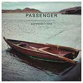 Somebody's Love by Passenger