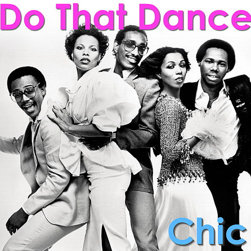 Do That Dance by Chic
