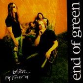 Believe... My Friend by End Of Green