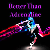 Better Than Adrenaline von Various Artists