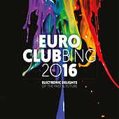 Euroclubbing 2016 (Electronic Delights of the Past & Future) de Various Artists