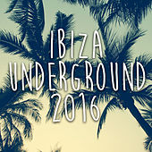 Ibiza Underground 2016 - Deep - House Music de Various Artists